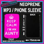 KEEP CALM IM AN AUNTY PINK NEOPRENE MP3 MOBILE PHONE SLEEVE